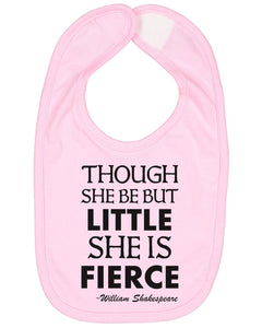 Though She Be But Little She Is Fierce Baby Bib - Brain Juice Tees