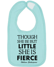 Load image into Gallery viewer, Though She Be But Little She Is Fierce Baby Bib - Brain Juice Tees