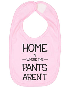 Home Is Where The Pants Aren't Baby Bib - Brain Juice Tees