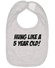 Load image into Gallery viewer, Hung Like A 5 Year Old Baby Bib - Brain Juice Tees