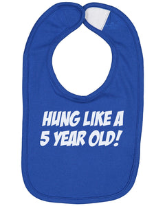 Hung Like A 5 Year Old Baby Bib - Brain Juice Tees
