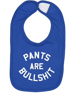 Pants Are Bullshit Baby Bib - Brain Juice Tees