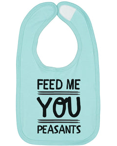 Feed Me You Peasants Baby Bib - Brain Juice Tees