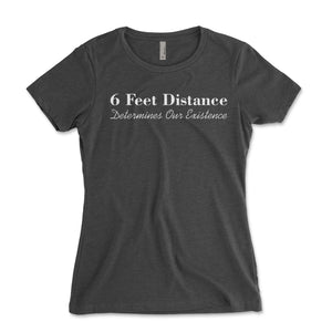 6 Feet Distance Determines Our Existence Women's Shirt - Brain Juice Tees