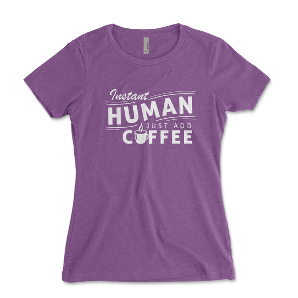 Instant Human Just Add Coffee Junior Fit Womens Shirt - Brain Juice Tees