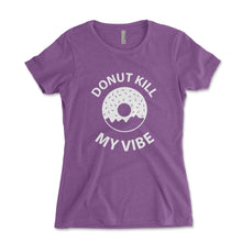 Load image into Gallery viewer, Donut Kill My Vibe Women's Shirt - Brain Juice Tees