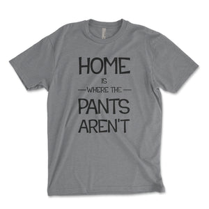 Home Is Where The Pants Aren't Men's Shirt - Brain Juice Tees