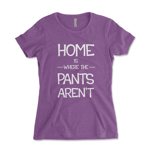 Home Is Where The Pants Aren't Women's Shirt - Brain Juice Tees