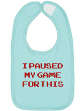 Load image into Gallery viewer, I Paused My Game For This Baby Bib