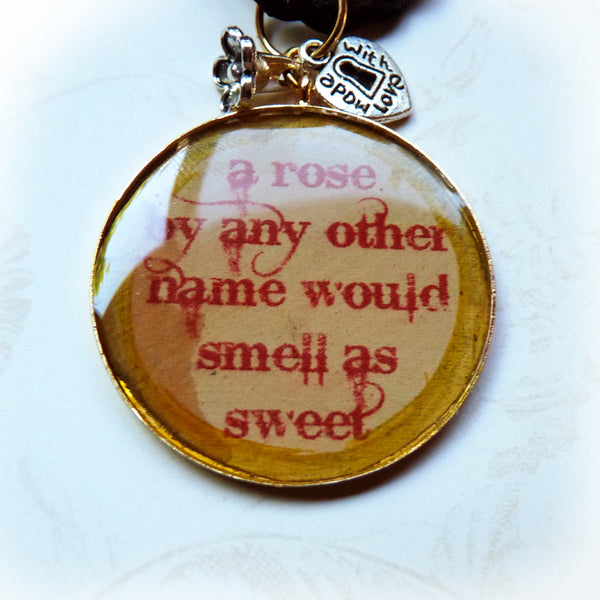 Shakespeare Quote Pendant, A Rose By Any Other Name