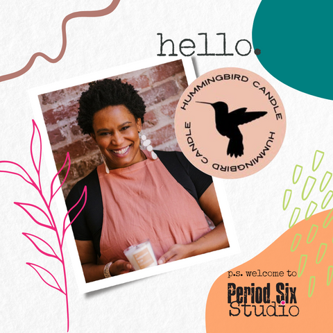 Picture of Tianna Dean founder of Hummingbird Candle Co. with Welcome to Period Six graphics