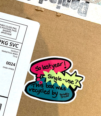 Period Six Thought Bubble Shipping Sticker that reads single-use is so last year this box was recycled by Period Six Studio