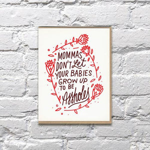 Mama Don't Let Their Babies Grow up to be Assholes Letterpress Card