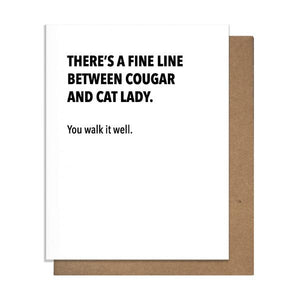 Black and White Letterpress Card Card Text: THERE'S A FINE LINE BETWEEN COUGAR AND CAT LADY. You walk it well