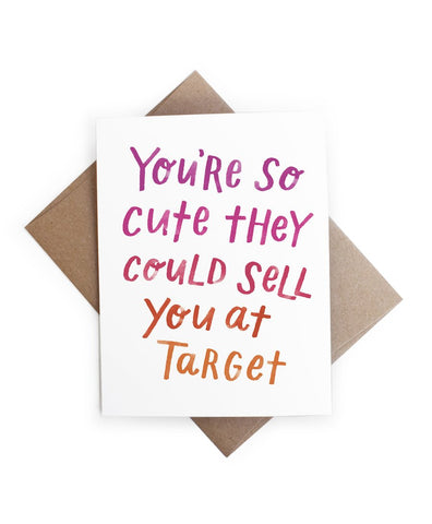 You're so cute they should sell you at target greeting card