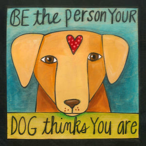 Be The Person Your Dog Thinks You Are Wall Plaque