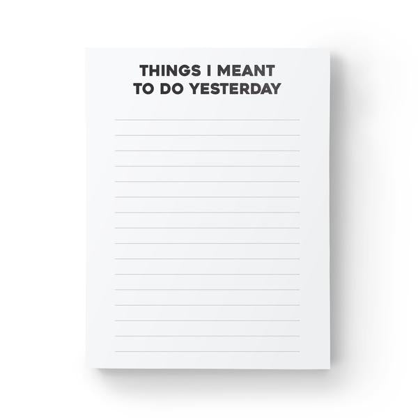 Things I Meant To Do Yesterday Notepad