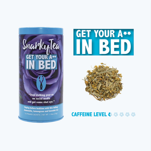 Get Your A** in Bed Snarky Chamomile Tea