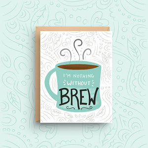 I'm Nothing Without Brew Card