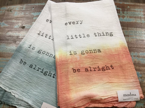 Every Little Thing Gonna Be Alright Shibori Tea Towel