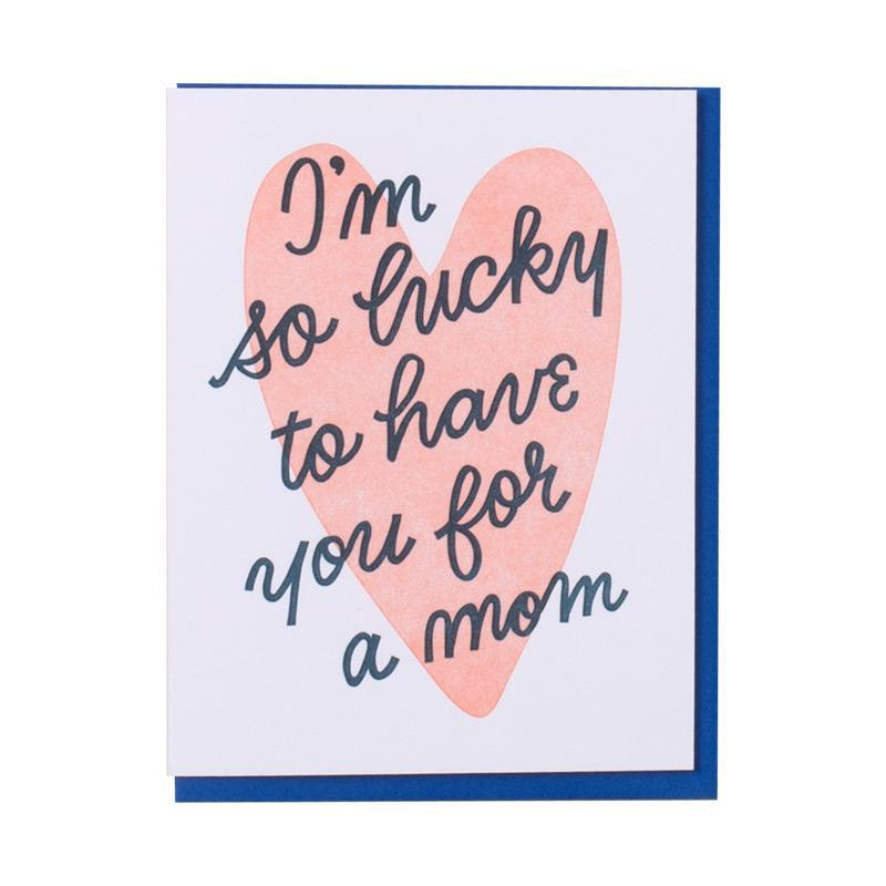 I'm so lucky to have you for a mom letterpress card