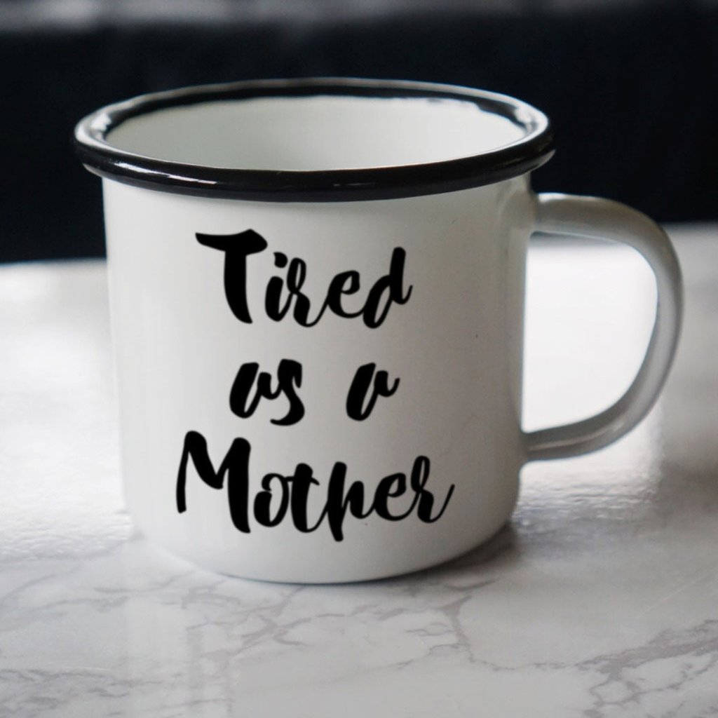 Tired as a Mother Enamel Mug