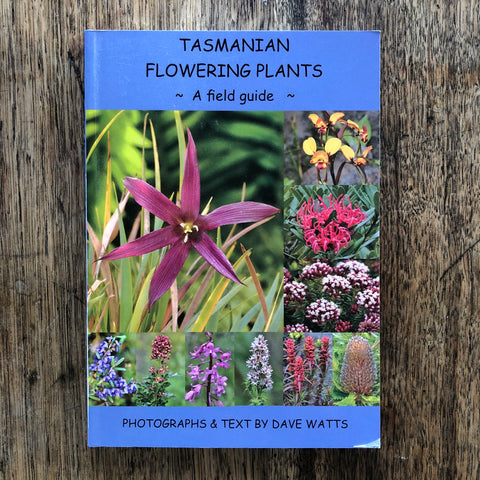 Tasmanian Flowering Plants - a field guide