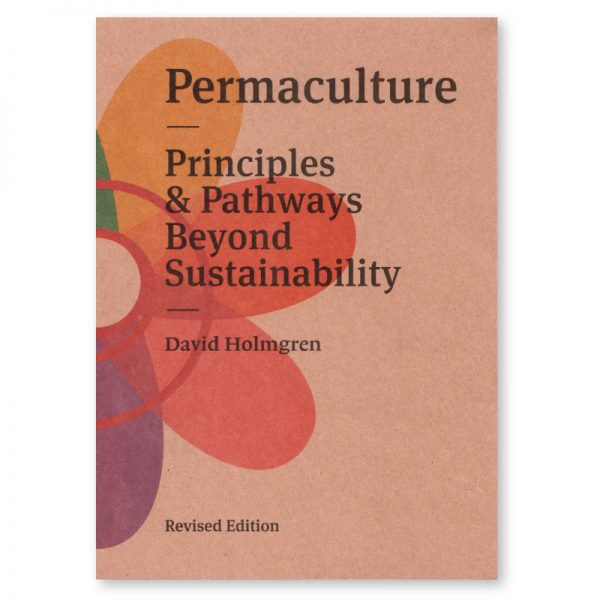 Permaculture: Principles and Pathways Beyond Sustainability – Revised