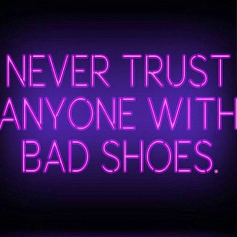 never trust anyone with bad shoes