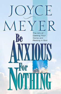 Be Anxious for Nothing by Joyce Meyer