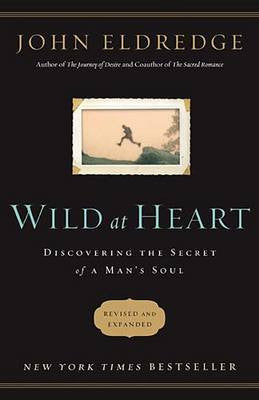 Wild at Heart Revised and Updated by John Eldredge