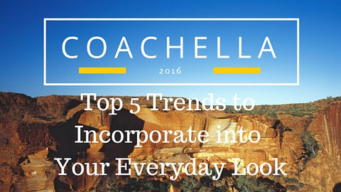 Top 5 Coachella Trends to Incorporate into your Everyday Look