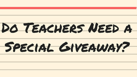 Do Teachers Need  a Special Giveaway?