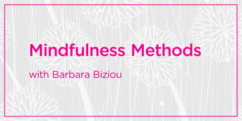 Mindfulness Methods: Open Your Heart with Barbara Biziou