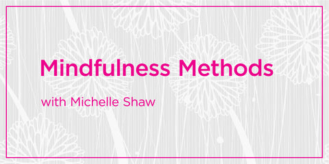 Mindfulness Methods: Breathing with Michelle Shaw