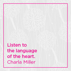Listen to the language of the heart.