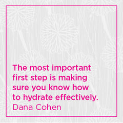 The most important first step is making sure you know how to hydrate effectively.