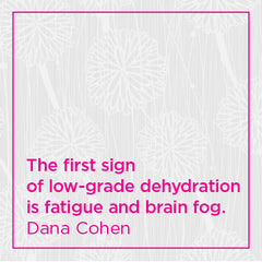 The first sign of low-grade dehydration is fatigue and brain fog.