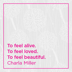 To feel alive. To feel loved. To feel beautiful.