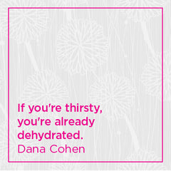 If you're thirsty, you're already dehydrated.