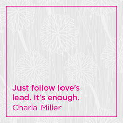 Just follow love's lead. It's enough.