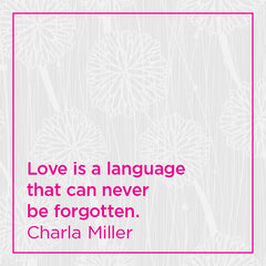 Love is a language that can never be forgotten.