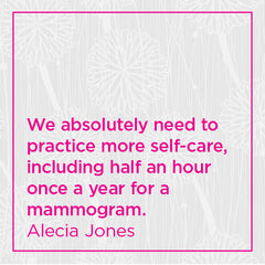 We absolutely need to practice more self-care, including half an hour once a year for a mammogram.