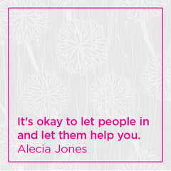 It's okay to let people in and let them help you.
