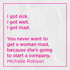 ... You never want to get a woman mad, because she's going to start a company.