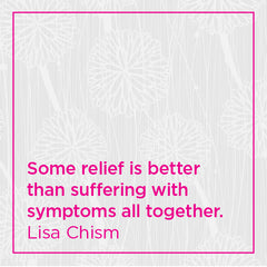 Some relief is better than suffering with symptoms all together.