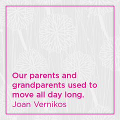 Our parents and grandparents used to move all day long.
