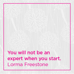 You will not be an expert when you start.