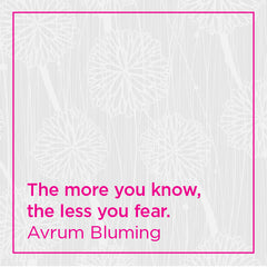 The more you know, the less you fear.