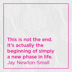 This is not the end. It's actually the beginning of simply a new phase in life.
